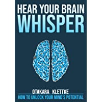 Hear Your Brain Whisper: How to Unlock Your Mind's Potential (Hear Your ... Whisper Book 2)