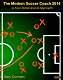 The Modern Soccer Coach 2014: A Four Dimensional Approach (English Edition)