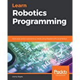 Learn Robotics Programming: Build and control autonomous robots using Raspberry Pi 3 and Python