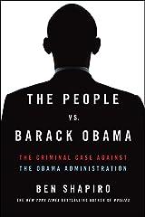The People Vs. Barack Obama: The Criminal Case Against the Obama Administration Kindle Edition