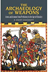 The Archaeology of Weapons: Arms and Armour from Prehistory to the Age of Chivalry (Dover Military History, Weapons, Armor) Paperback