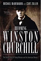 Becoming Winston Churchill: The Untold Story of Young Winston and His American Mentor Paperback