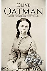 Olive Oatman: A Life From Beginning to End (Native American History Book 7) Kindle Edition