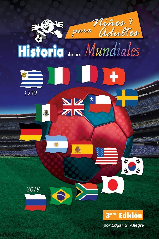 Historia de los Mundiales: Uruguay 1930 a Rusia 2018: Amazon.es: Allegre, Edgar G.: Libros