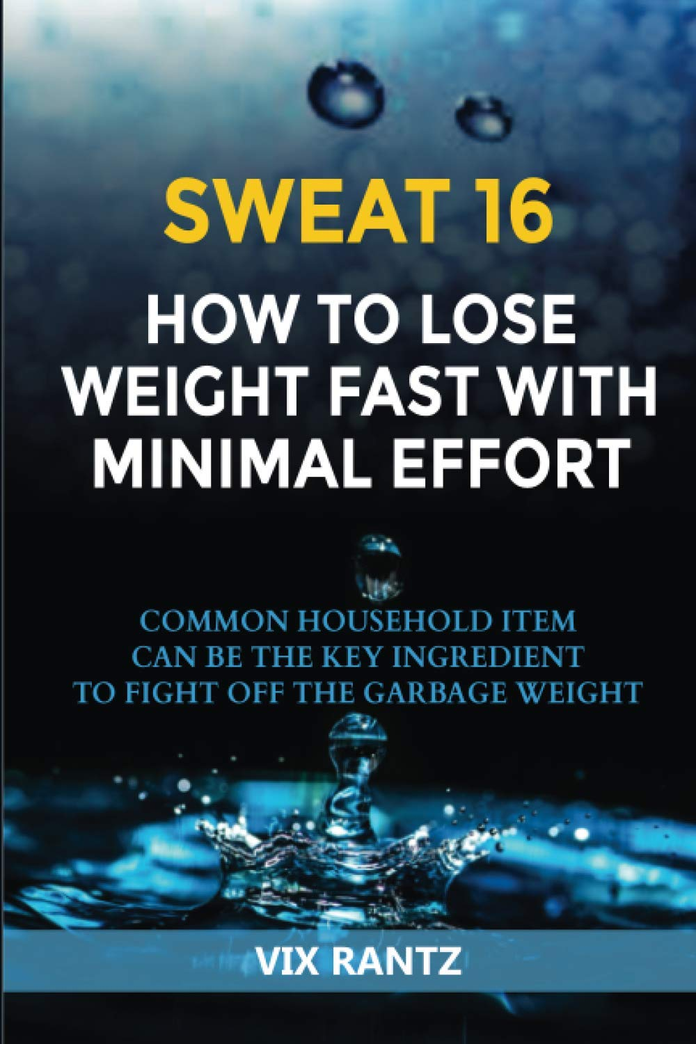 SWEAT 16 How To Lose Weight Fast With Minimal Effort: Common Household Item Can Be The Key Ingredient To Fight Off The Garbage Weight 1