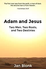 Adam and Jesus: Two Men, Two Roots, and Two Destinies Kindle Edition