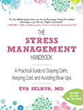 The Stress Management Handbook: A Practical Guide to Staying Calm, Keeping Cool, and Avoiding Blow-Ups