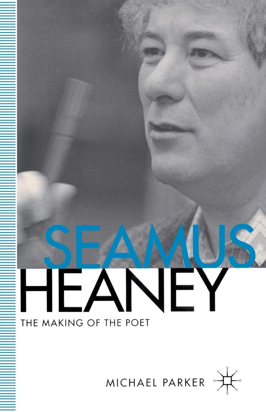 Seamus Heaney The Making Of The Poet Amazoncouk M