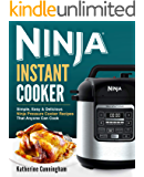 The Ninja Instant Cooker Cookbook for Beginners: Simple, Easy & Delicious Ninja Pressure Cooker Recipes That Anyone Can Cook (Ninja Cookbook 1)