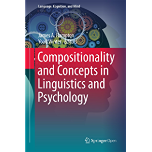 Compositionality and Concepts in Linguistics and Psychology (Language, Cognition, and Mind Book 3)