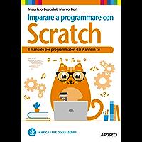 Imparare a programmare con Scratch: il manuale per programmatori dai 9 anni in su (Kids programming Vol. 2)