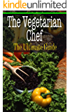 The Vegetarian Chef: The Ultimate Guide