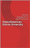 PaleoAmerican Ethnic Diversity: Ancient Europeans in North America