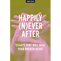 Happily (N)ever After: Essays That Will Heal Your Broken Heart
