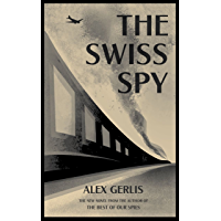 The Swiss Spy: the World War Two spy thriller for fans of Alan Furst and Philip Kerr (English Edition)