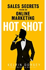 SALES SECRETS OF AN ONLINE-MARKETING HOT SHOT: Apply These Secrets And Watch Your Sales Soar Kindle Edition
