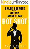SALES SECRETS OF AN ONLINE-MARKETING HOT SHOT: Apply These Secrets And Watch Your Sales Soar
