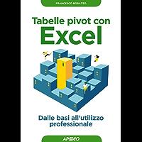 Tabelle pivot con Excel: Dalle basi all'utilizzo professionale (Lavorare con Excel)