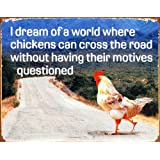 Dream of Chicken Crossing Road Without Motives Questioned Tin Sign 13 x 16in