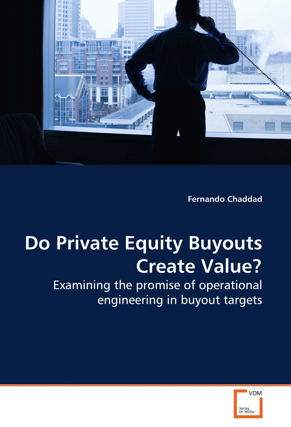 Do Private Equity Buyouts Create Value?: Examining the promise of operational engineering in buyout targets