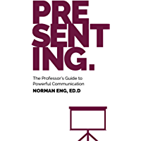 Presenting: The Professor's Guide to Powerful Communication (English Edition)