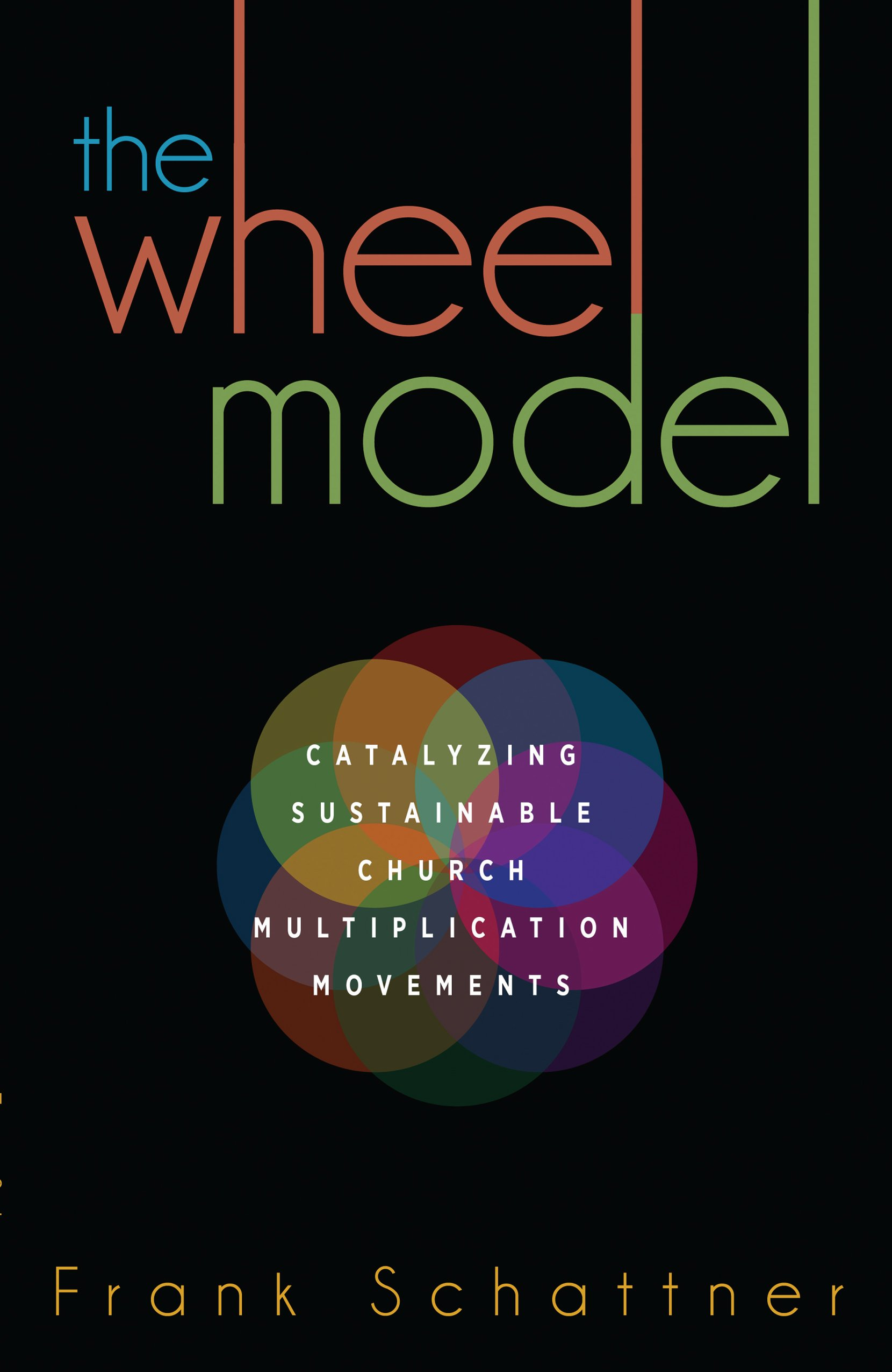 The Wheel Model: Catalyzing Sustainable Church Multiplication Movements ebook