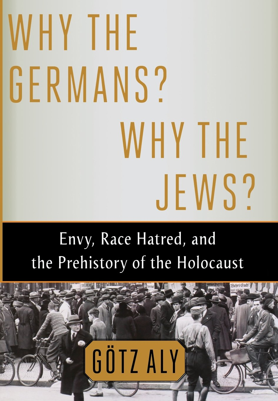 Read Online Why the Germans? Why the Jews?: Envy, Race Hatred, and the Prehistory of the Holocaust PDF