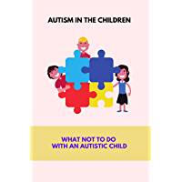 Autism In The Children: What Not To Do With An Autistic Child: Vagus Nerve Function In Heart (English Edition)