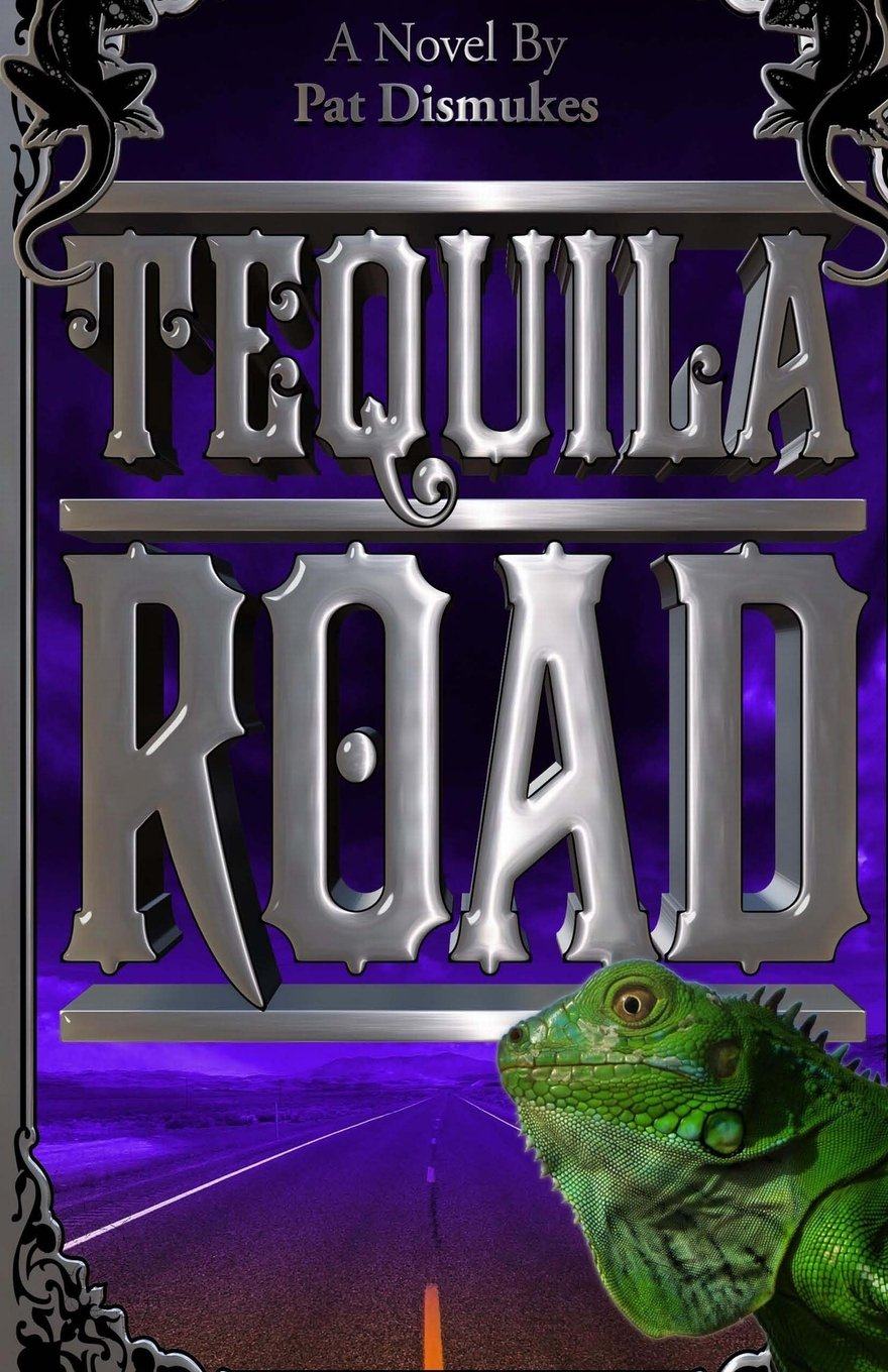 Tequila Road: Pat Dismukes: 9781492953555: Amazon.com: Books