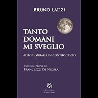 Tanto domani mi sveglio: Autobiografia in controcanto (Le opere e i giorni / Letteratura e Storia Vol. 1)