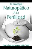 El Enfoque Naturopática A La Fertilidad (Spanish Edition)