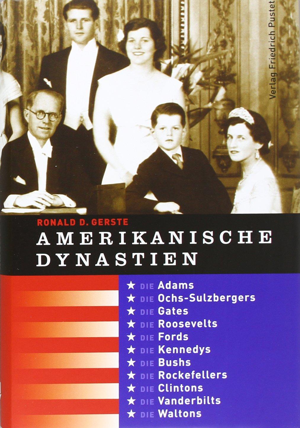 Amerikanische Dynastien: Die Adams, Ochs-Sulzbergers, Gates, Roosevelts, Fords, Kennedys, Bushs, Rockefellers, Clintons, Vanderbilts, Waltons