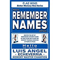 How to Remember Names and Faces: Master the Art of Memorizing Anyone's Name By Practicing with Over 500 Memory Training…