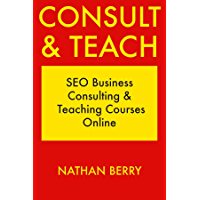 Consult & Teach: SEO Business Consulting &  Teaching Courses Online (English Edition)