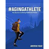 #agingathlete: The Secrets to Lifelong Health and Fitness