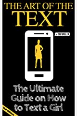 The Art of the Text: The Ultimate Guide on How to Text a Girl (2nd Edition Book) Kindle Edition