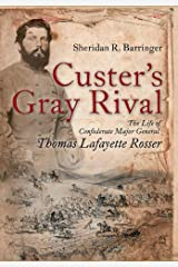 Custer's Gray Rival: The Life of Confederate Major General Thomas Lafayette Rosser Hardcover