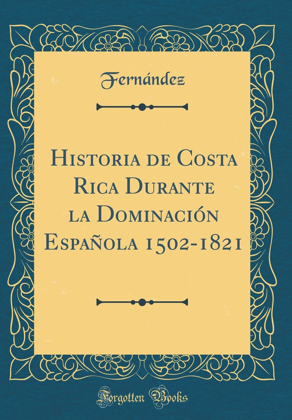Download Historia de Costa Rica Durante la Dominación Española 1502-1821 (Classic Reprint) (Spanish Edition) ebook