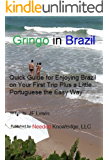 Gringo in Brazil: Quick Guide for Enjoying Brazil on Your First Trip Plus a Little Portuguese the Easy Way (Travel Made Easy Book 1)