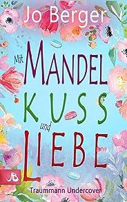 Mit Mandelkuss und Liebe: Traummann gesucht (German Edition)
