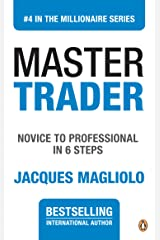 Master Trader: Novice to Professional in 6 Steps (THE MILLIONAIRE SERIES Book 4) Kindle Edition