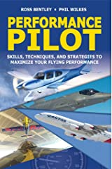 Performance Pilot: Skills, Techniques, and Strategies to Maximize Your Flying Performance Kindle Edition