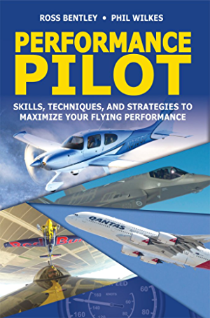 Performance Pilot: Skills; Techniques; and Strategies to Maximize Your Flying Performance