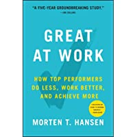 Great at Work: How Top Performers Work Less and Achieve More: How Top Performers Do Less, Work Better, and Achieve More