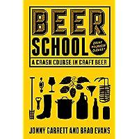 Beer School: A Crash Course in Craft Beer (Craft Beer Book, Beer Guide, Homebrew...