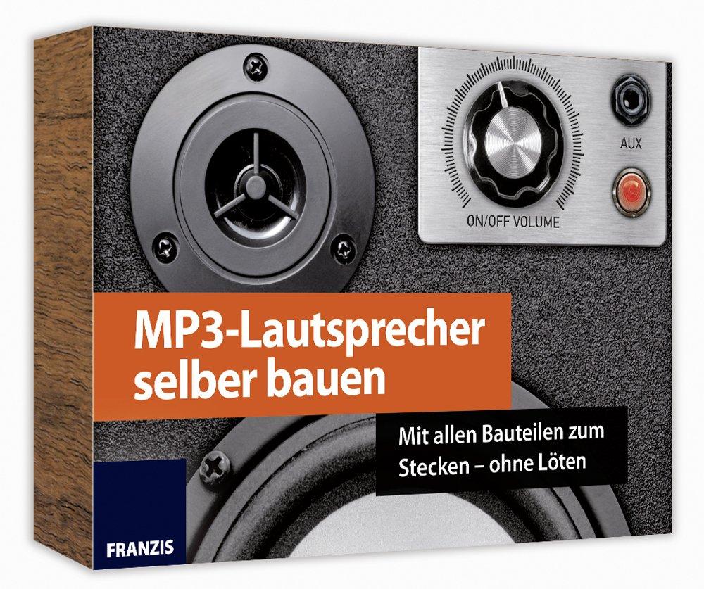 FRANZIS MP3-Lautsprecher selber bauen: Mit allen Bauteilen zum ...