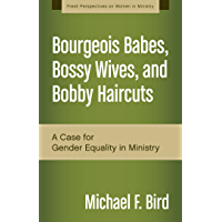 Bourgeois Babes, Bossy Wives, and Bobby Haircuts: A Case for Gender Equality in Ministry (Fresh Perspectives on Women in Ministry)