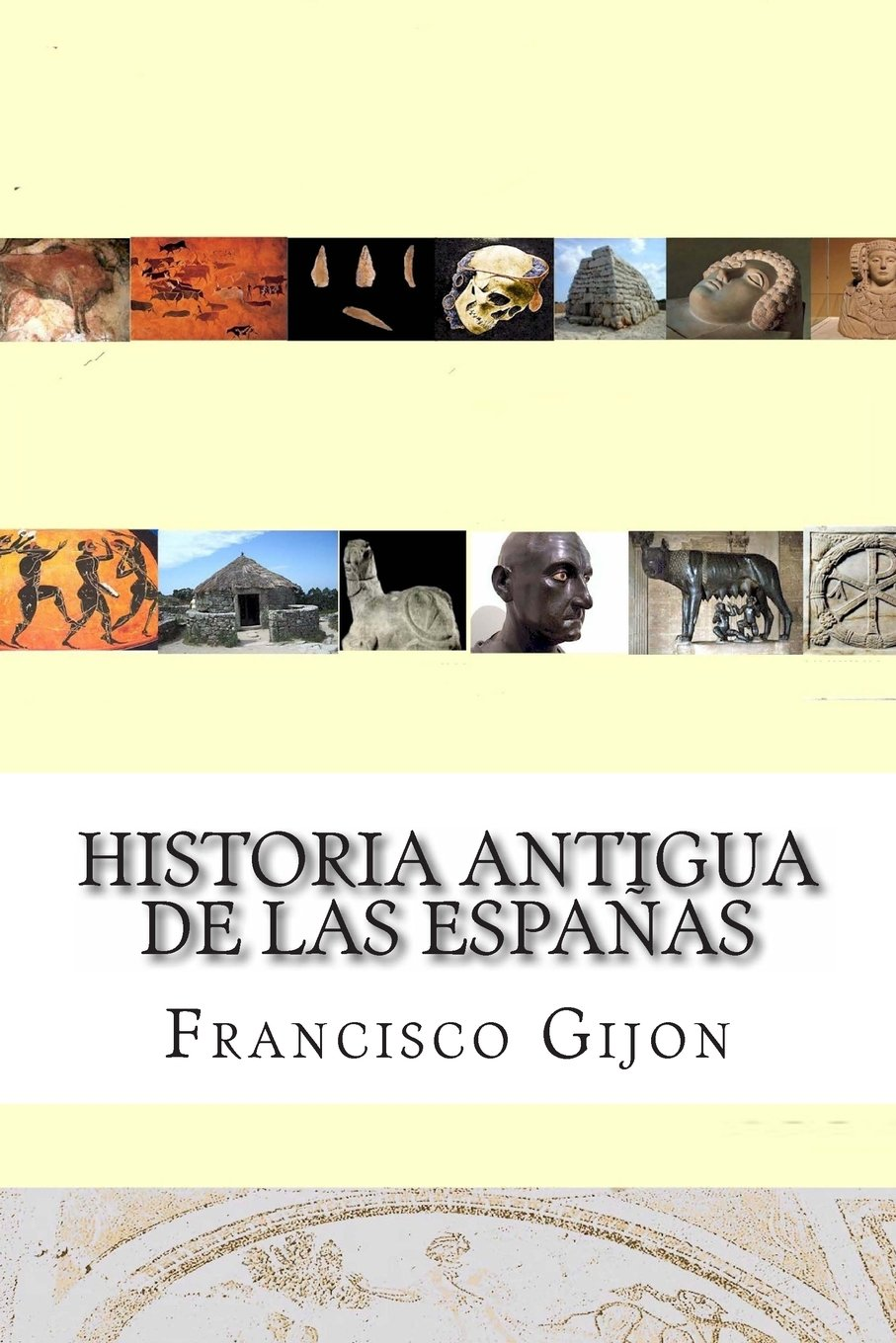 Historia Antigua de las Espanas (Historia Incompleta de las Espaas) (Spanish Edition): Francisco Gijon: 9781481950268: Amazon.com: Books