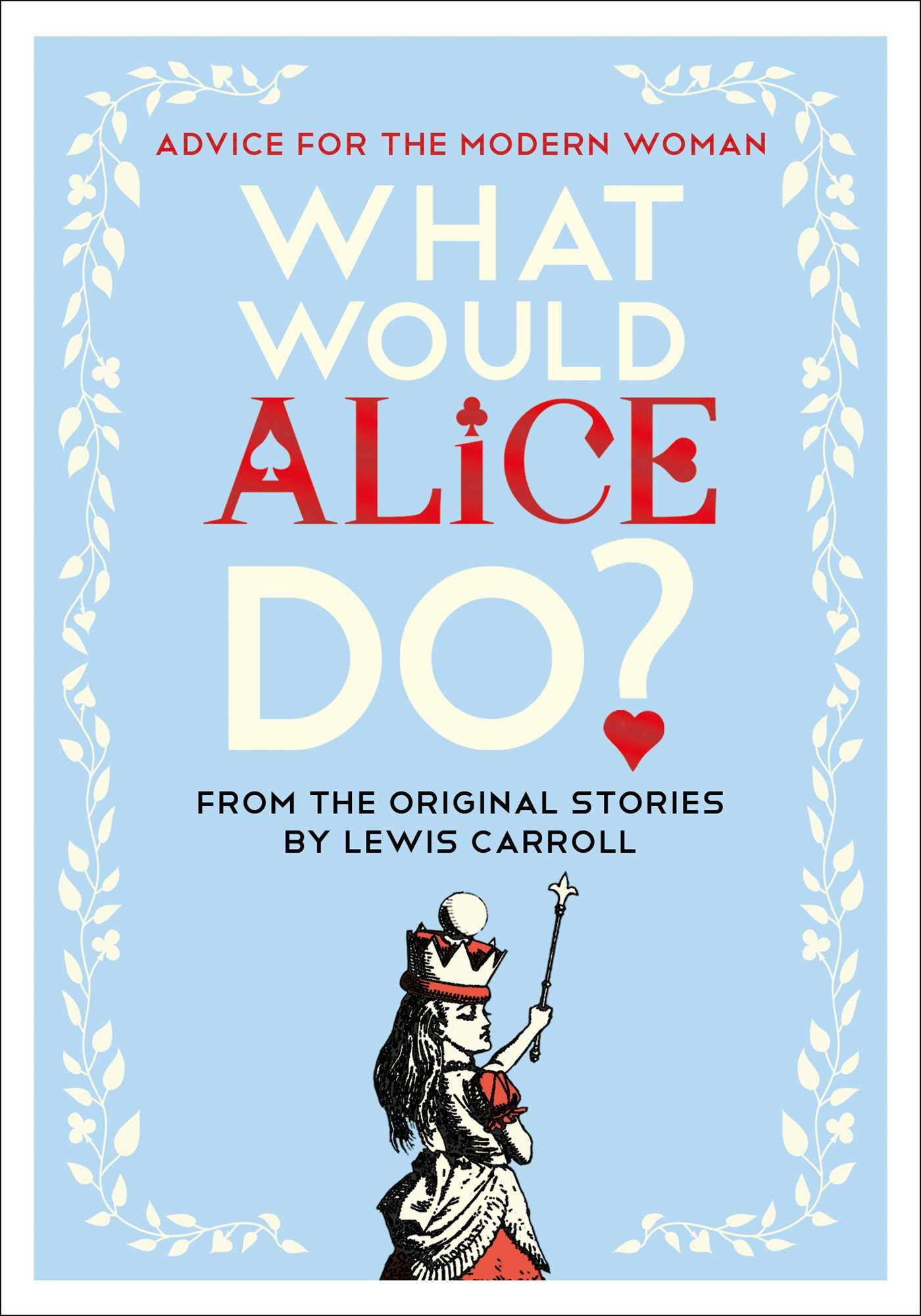 What Would Alice Do?: Advice for the Modern Woman