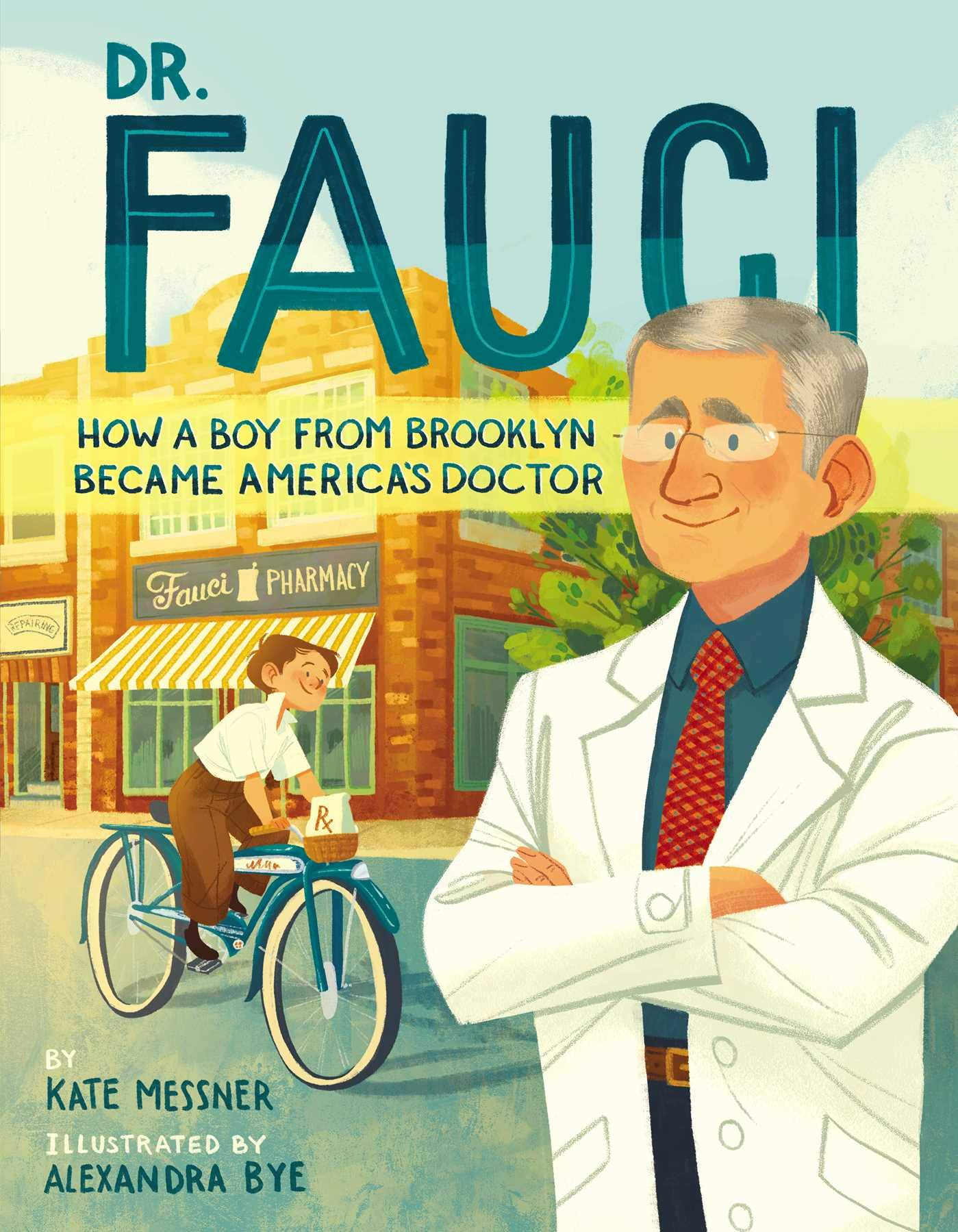 Dr. Fauci: How a Boy from Brooklyn Became America's Doctor: Messner, Kate,  Bye, Alexandra: 9781665902434: Amazon.com: Books